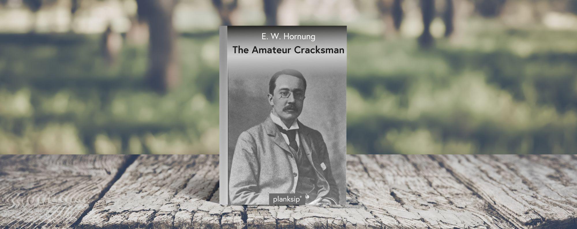 The Amateur Cracksman by E.W. Hornung (1866-1921). Published by planksip