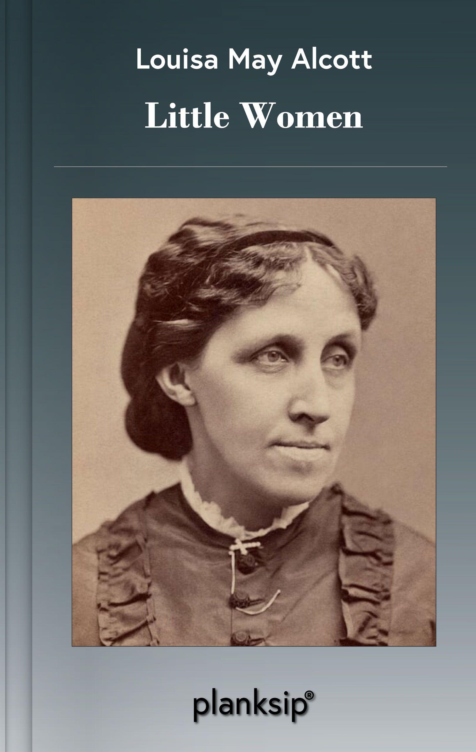 Little Women by Louisa May Alcott (1832-1888). Published by planksip